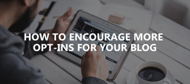 How to encourage more opt-ins for your blog